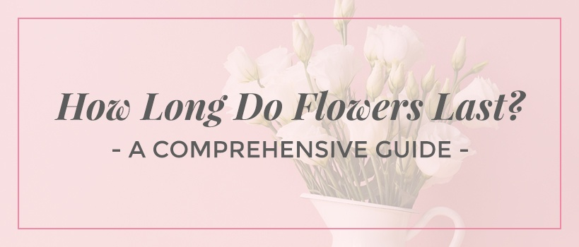 how long do flowers last
